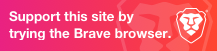 Support this site by using the Brave browser